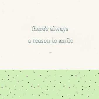Inspirierende bearbeitbare zitatvorlage es gibt immer einen grund, text auf grünem hintergrund zu lächeln