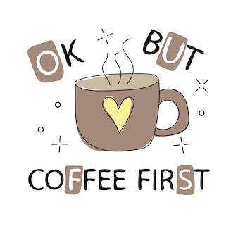 Inspirierende und motivierende romantische zitate mit typografischen wünschen. vorlage für grußdesign. illustration tasse kaffee mit süßem schriftzug