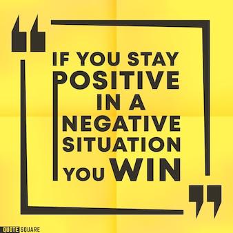Inspirierende zitatbox mit einem slogan - wenn sie in einer negativen situation positiv bleiben, gewinnen sie. zitieren sie motivierende quadratische vorlage. vektorillustration