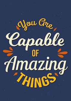 Inspirierende zitate motivation zu sagen, dass sie in der lage sind, erstaunliches zu vollbringen
