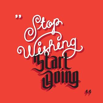 Inspirierendes zitat. hör auf zu wünschen, anfangen zu tun. motivationsbeschriftung.