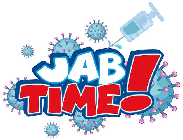 Jab-time-schriftdesign mit coronavirus-symbol auf weiß