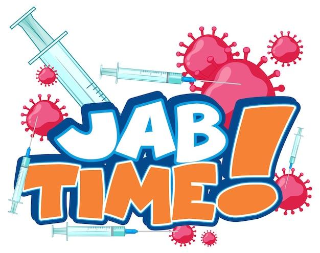 Jab-time-schriftdesign mit spritze und coronavirus-symbol auf weißem hintergrund