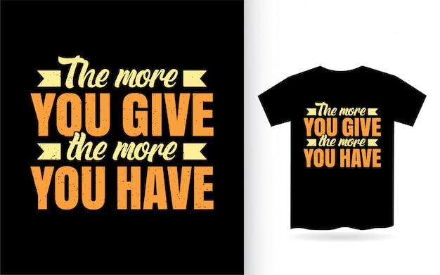 Je mehr sie geben, desto mehr haben sie schriftzug für t-shirt