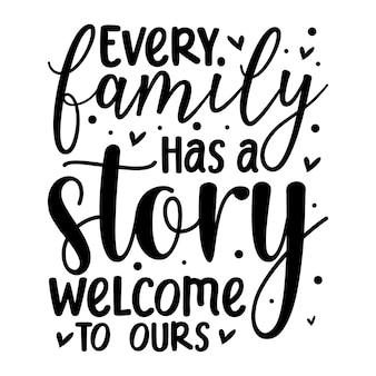 Jede familie hat eine geschichte, willkommen zu unserer zitate-illustration premium-vektor-design