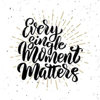 Jeder einzelne moment ist wichtig. handgezeichnetes motivations-schriftzug-zitat. element für plakat, banner, grußkarte. illustration