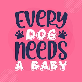 Jeder hund braucht ein baby schriftzug premium vektor design