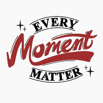 Jeder moment ist wichtig