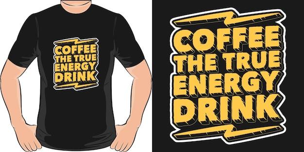 Kaffee das wahre energiegetränk. einzigartiges und trendiges t-shirt design