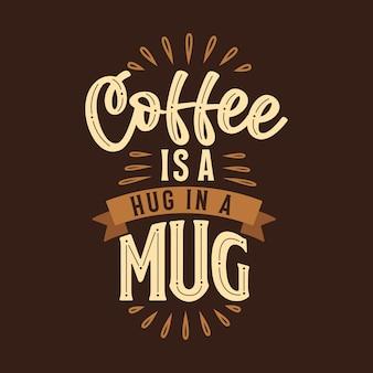 Kaffee ist eine umarmung in einer tasse, typografie-zitate für kaffeeliebhaber