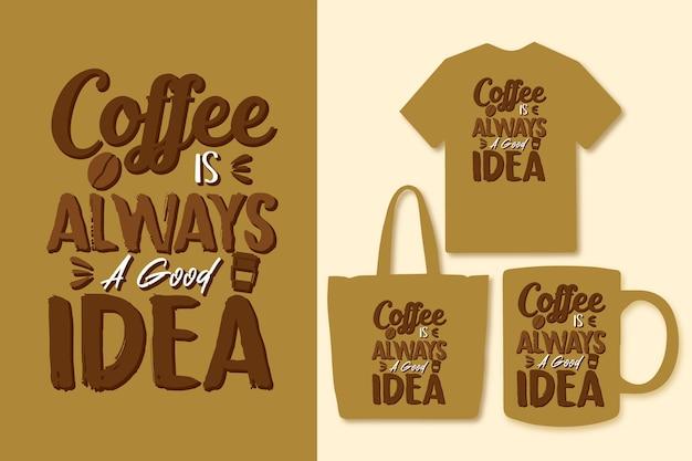 Kaffee ist immer eine gute idee