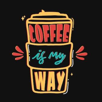 Kaffee ist mein weg. handgezeichnetes schriftplakat. motivierende typografie für drucke. vektor-schriftzug