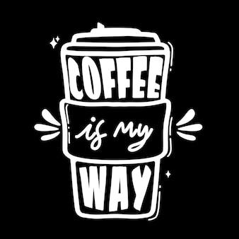 Kaffee ist mein weg. motivierende zitate. zitat von hand schriftzug. für drucke auf t-shirts, taschen, schreibwaren, karten, postern, bekleidung, tapeten etc.