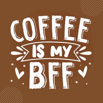 Kaffee ist meine beste freundin kaffee zitiert design premium-vektor