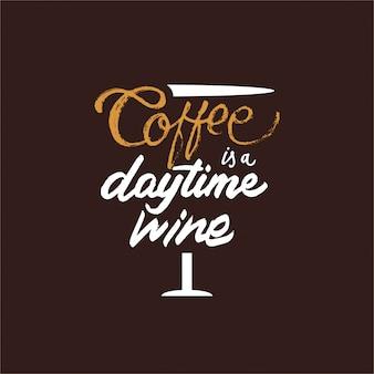 Kaffee ist tagsüber wein schriftzug motivzitat