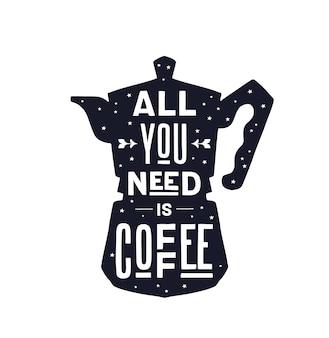 Kaffee. italienische kaffeekanne mit text alles, was sie brauchen, ist kaffee.