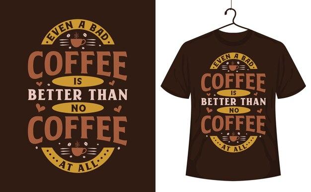 Kaffee-t-shirt-design auch ein schlechter kaffee ist besser als gar kein kaffee
