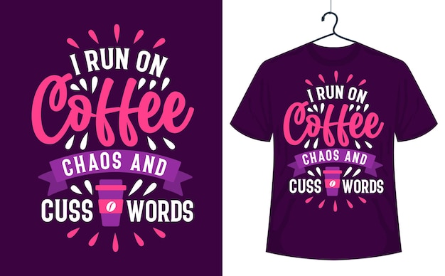 Kaffee-t-shirt-design, das ich auf kaffeechaos und schimpfwörtern laufe