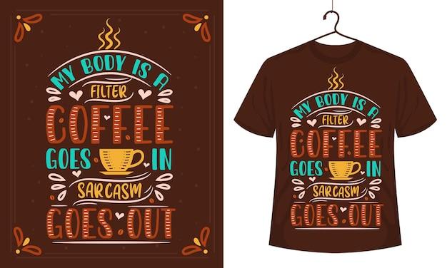 Kaffee-t-shirt-design mein körper ist ein filter kaffee geht weiter, sarkasmus geht aus