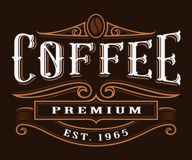 Kaffee vintage label. schriftzug auf dunklem hintergrund. alle objekte, text befinden sich in den separaten gruppen.