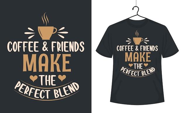 Kaffee zitate schriftzug t-shirt design kaffee und freunde machen die perfekte mischung