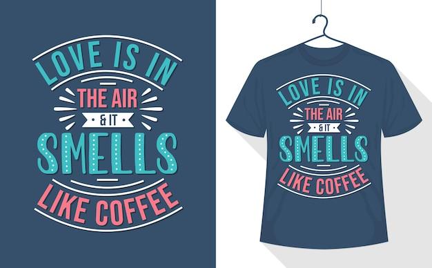 Kaffee zitiert t-shirt-design, liebe liegt in der luft und es riecht nach kaffee.