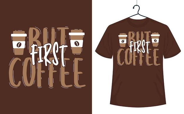 Kaffeezitat-t-shirt-design aber zuerst kaffee für kaffeeliebhaber