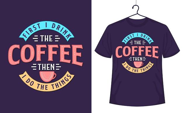 Kaffeezitate t-shirt zuerst trinke ich den kaffee dann mache ich die sachen