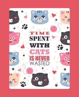 Katzen lustiges plakat, niedliche tiere, zitatzeit, die mit katzen verbracht wird, wird nie vergeudet
