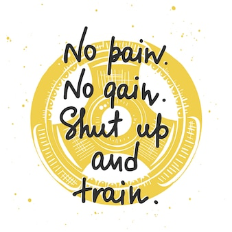 Kein schmerz, kein gewinn, halt die klappe und trainiere. gym schriftzug