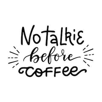 Kein talkie vor kaffee handgeschriebenen schriftzug lustige kreative phrase