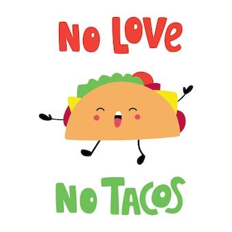Keine liebe, keine tacos netter glücklicher lustiger taco vektorillustration der mexikanischen küche