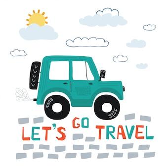 Kinderplakat mit auto im gelände und schriftzug lassen sie uns im cartoon-stil reisen. nettes konzept für kinderdruck