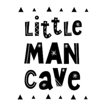Kleine männer höhle geschrieben schriftzug vektor-illustration kinder wand kunstdrucke baby druck