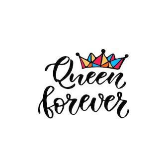 Königin für immer. kalligraphischer modedruck. handgeschriebene vektor hand schriftzug