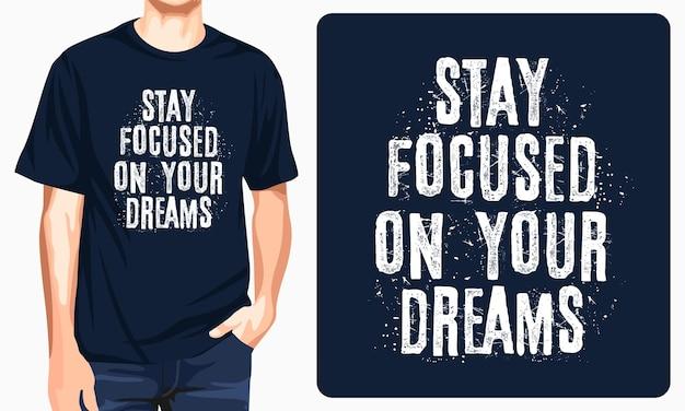 Konzentrieren sie sich auf ihre träume - grafisches t-shirt Premium Vektoren