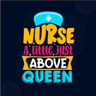 Krankenschwester ein wenig über der königin krankenschwester zitiert design premium-vektor