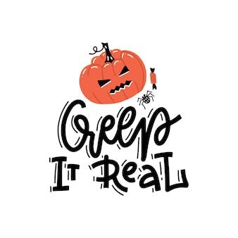 Kriechen sie es real - hand gezeichnete karikatur-halloween-illustration mit kürbis und moderner handgeschriebener kalligraphiephrase