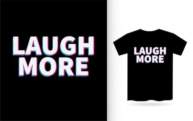 Lachen sie mehr schriftzugdesign für t-shirt