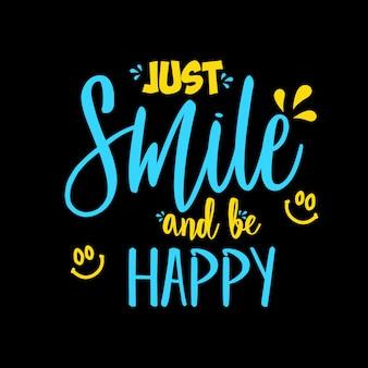 Lächle einfach und sei glücklich