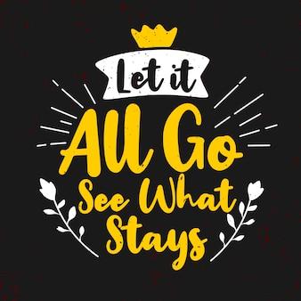 Lass alles gehen und sehen, was bleibt