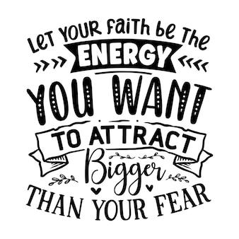 Lass deinen glauben die energie sein, die du anziehen willst, größer als dein angst-schriftzug premium design