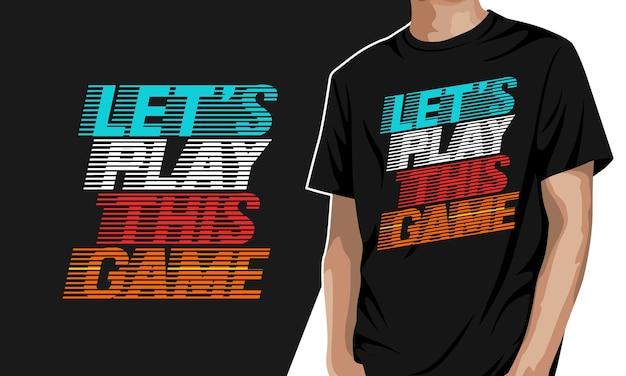 Lass uns dieses spiel spielen - grafisches t-shirt