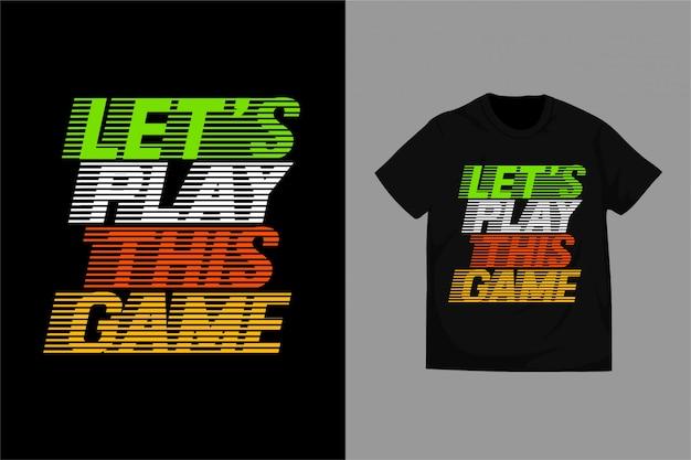 Lass uns dieses spiel spielen - typografie für print t-shirt premium