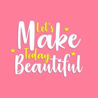 Lass uns heute schön machen