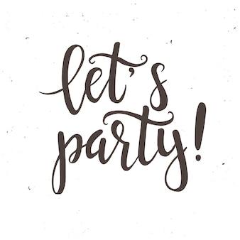 Lass uns party machen. hand gezeichnetes typografieplakat.
