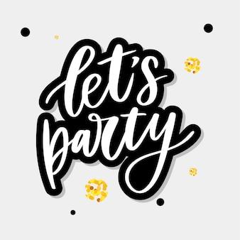 Lass uns party machen. inspirierend gezeichnetes typografieplakat des vektors hand. kalligraphisches design des t-shirts.