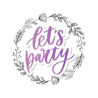 Lass uns party machen. inspirierende vektor hand gezeichnete typografie