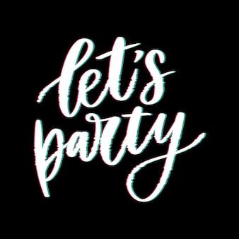 Lass uns party machen. inspirierendes handgezeichnetes typografieplakat. t-shirt kalligraphisch.