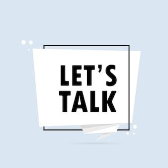 Lass uns reden. sprechblasenbanner im origami-stil. aufkleber-design-vorlage mit let's talk-text. vektor-eps 10. getrennt auf weißem hintergrund.